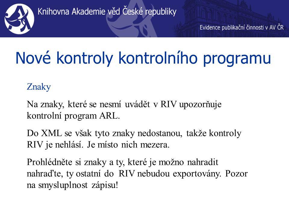 Nové kontroly kontrolního programu Znaky Na znaky, které se nesmí uvádět v RIV upozorňuje kontrolní program ARL. Do XML se však tyto znaky nedostanou,