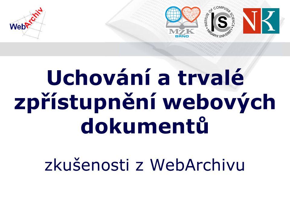 Uchování a trvalé zpřístupnění webových dokumentů zkušenosti z WebArchivu