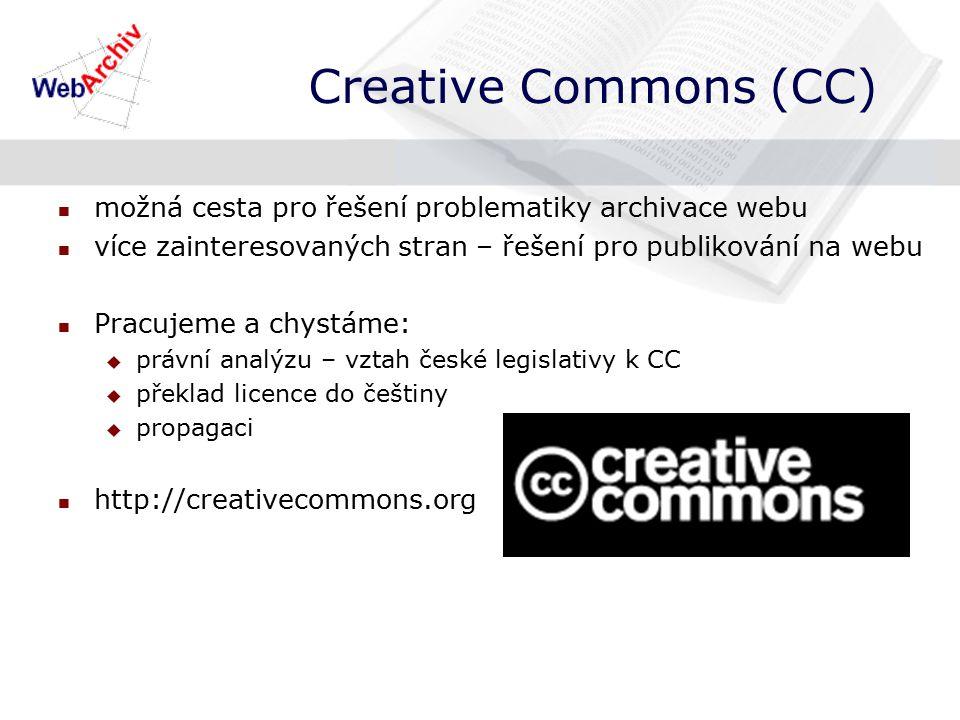 Creative Commons (CC) možná cesta pro řešení problematiky archivace webu více zainteresovaných stran – řešení pro publikování na webu Pracujeme a chystáme:  právní analýzu – vztah české legislativy k CC  překlad licence do češtiny  propagaci http://creativecommons.org