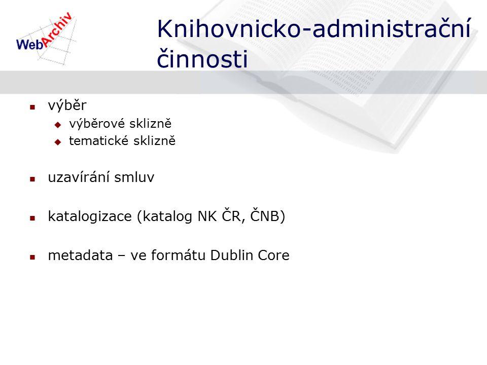 Knihovnicko-administrační činnosti výběr  výběrové sklizně  tematické sklizně uzavírání smluv katalogizace (katalog NK ČR, ČNB) metadata – ve formátu Dublin Core