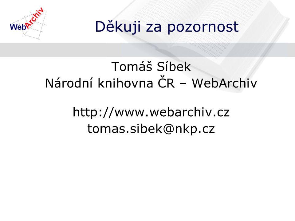 Děkuji za pozornost Tomáš Síbek Národní knihovna ČR – WebArchiv http://www.webarchiv.cz tomas.sibek@nkp.cz