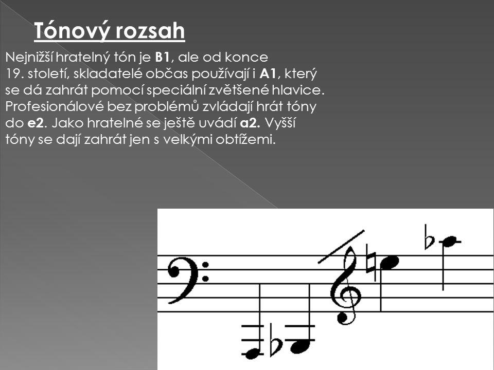 Tónový rozsah Nejnižší hratelný tón je B1, ale od konce 19. století, skladatelé občas používají i A1, který se dá zahrát pomocí speciální zvětšené hla