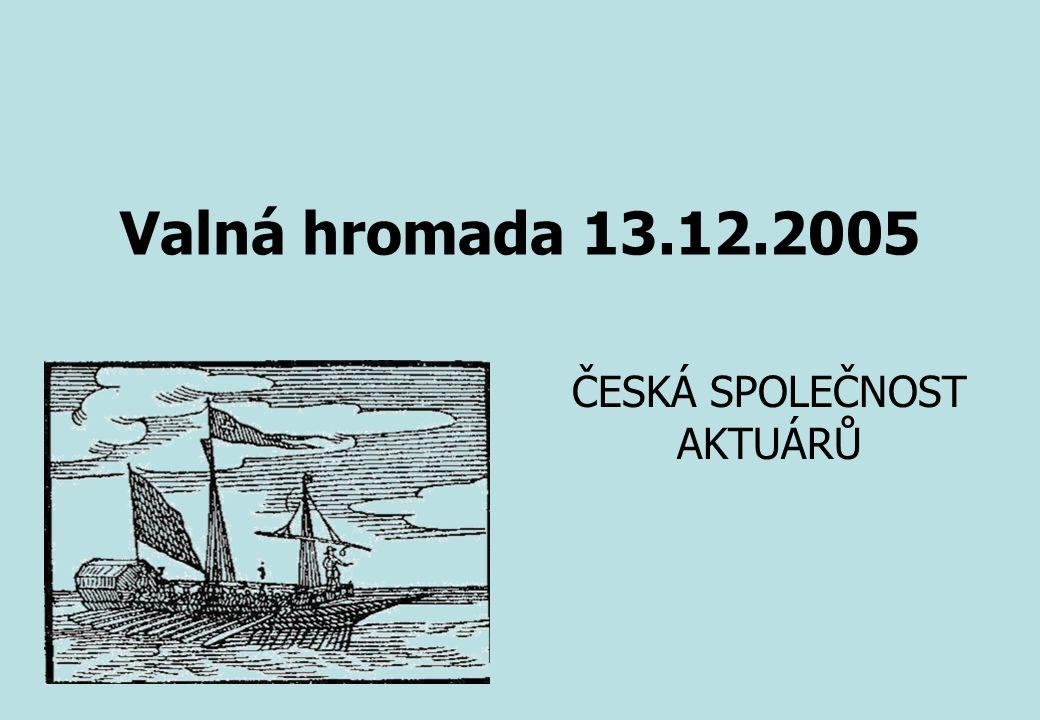 Valná hromada 13.12.2005 ČESKÁ SPOLEČNOST AKTUÁRŮ