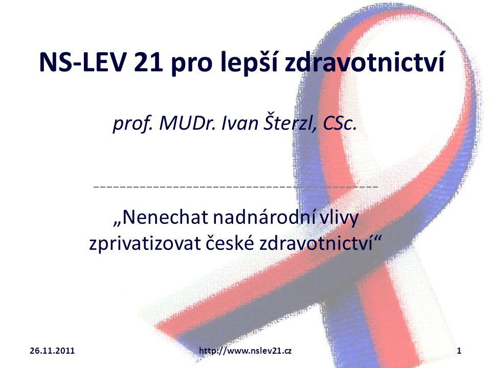 """NS-LEV 21 pro lepší zdravotnictví prof. MUDr. Ivan Šterzl, CSc. ------------------------------------------- """"Nenechat nadnárodní vlivy zprivatizovat č"""