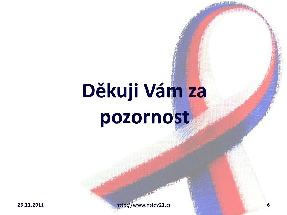 Děkuji Vám za pozornost 26.11.2011http://www.nslev21.cz6