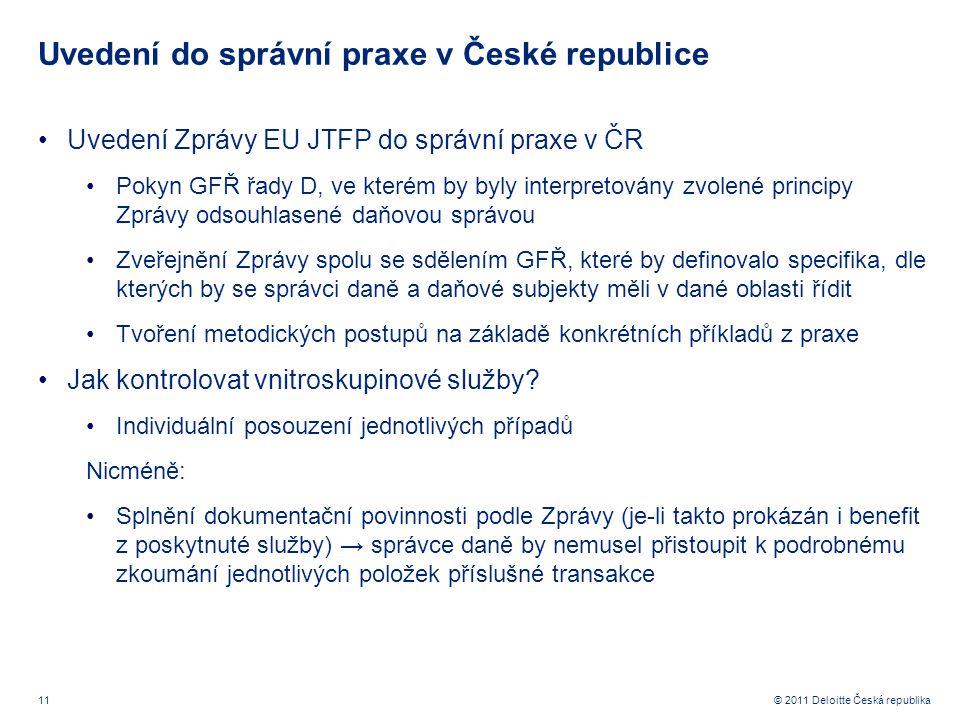 11 © 2011 Deloitte Česká republika Uvedení do správní praxe v České republice Uvedení Zprávy EU JTFP do správní praxe v ČR Pokyn GFŘ řady D, ve kterém