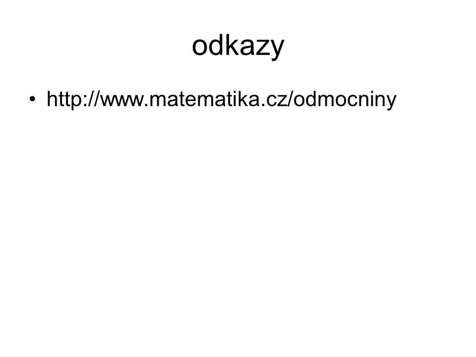 odkazy http://www.matematika.cz/odmocniny
