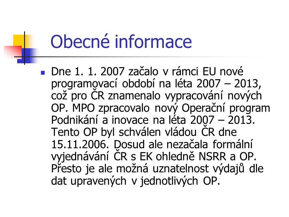 Obecné informace Dne 1. 1. 2007 začalo v rámci EU nové programovací období na léta 2007 – 2013, což pro ČR znamenalo vypracování nových OP. MPO zpraco