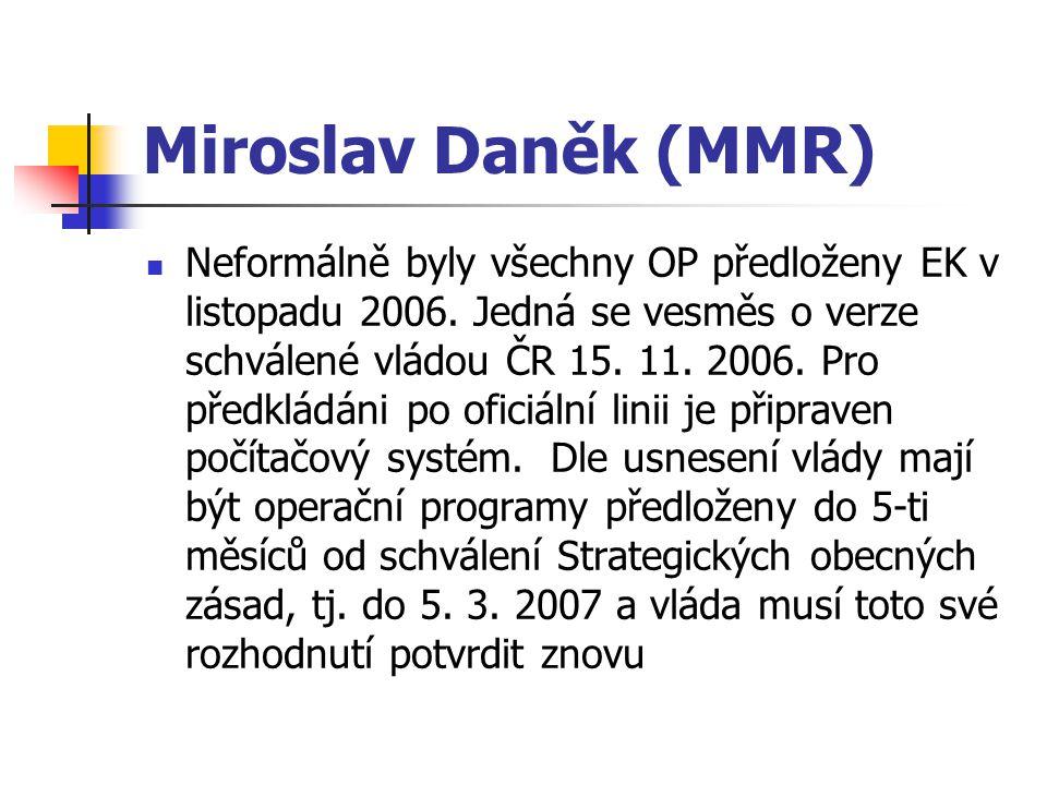 Miroslav Daněk (MMR) Neformálně byly všechny OP předloženy EK v listopadu 2006. Jedná se vesměs o verze schválené vládou ČR 15. 11. 2006. Pro předklád