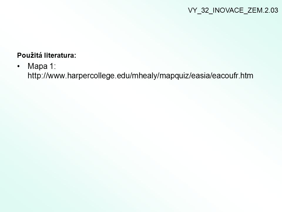 Použitá literatura: Mapa 1: http://www.harpercollege.edu/mhealy/mapquiz/easia/eacoufr.htm VY_32_INOVACE_ZEM.2.03