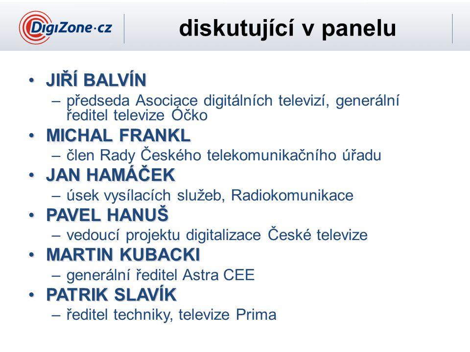diskutující v panelu JIŘÍ BALVÍNJIŘÍ BALVÍN –předseda Asociace digitálních televizí, generální ředitel televize Óčko MICHAL FRANKLMICHAL FRANKL –člen