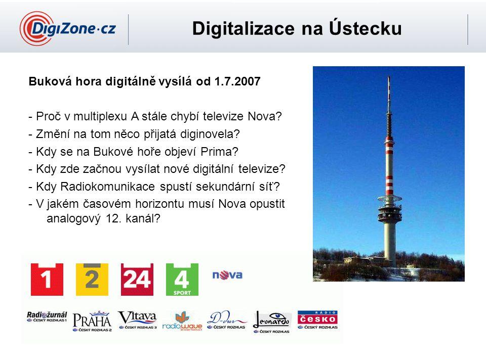 Digitalizace na Ústecku Buková hora digitálně vysílá od 1.7.2007 - Proč v multiplexu A stále chybí televize Nova? - Změní na tom něco přijatá diginove