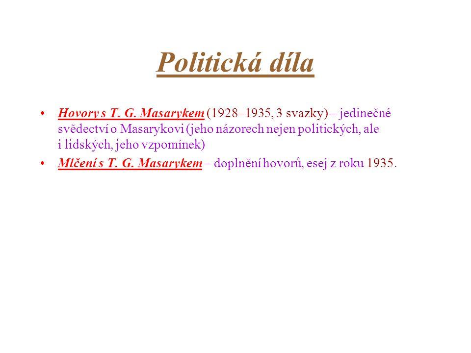 Politická díla Hovory s T. G. Masarykem (1928–1935, 3 svazky) – jedinečné svědectví o Masarykovi (jeho názorech nejen politických, ale i lidských, jeh