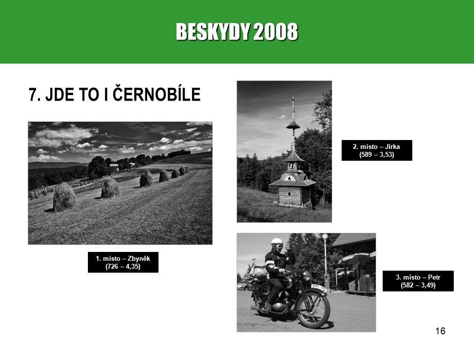 16 BESKYDY 2008 7. JDE TO I ČERNOBÍLE 1. místo – Zbyněk (726 – 4,35) 2.