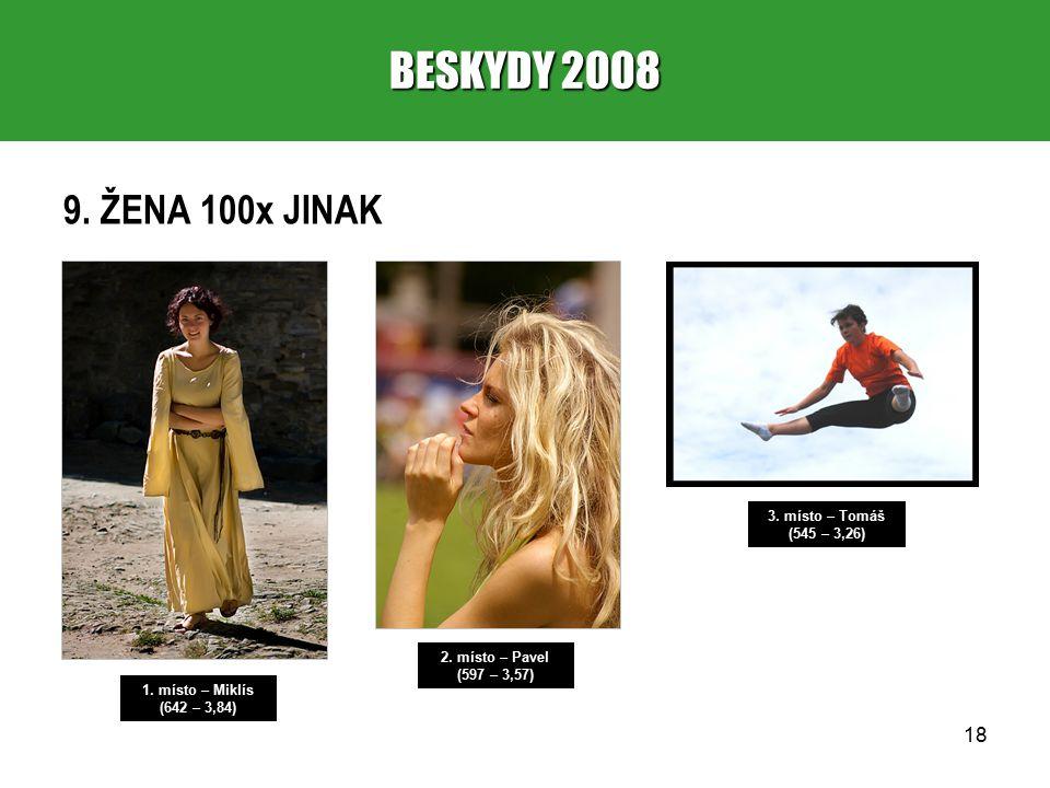18 BESKYDY 2008 9. ŽENA 100x JINAK 1. místo – Miklís (642 – 3,84) 2.