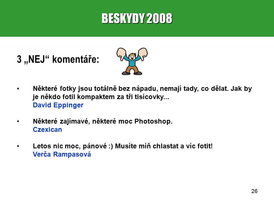 """26 BESKYDY 2008 3 """"NEJ komentáře: Některé fotky jsou totálně bez nápadu, nemají tady, co dělat."""