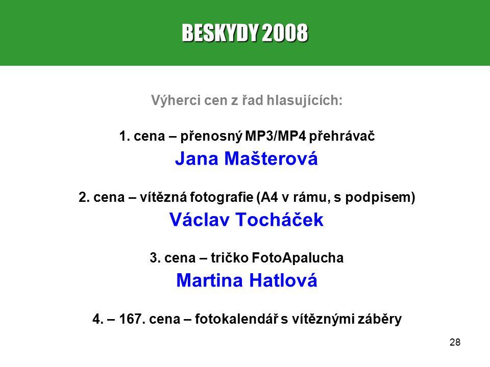 28 Výherci cen z řad hlasujících: 1. cena – přenosný MP3/MP4 přehrávač Jana Mašterová 2.