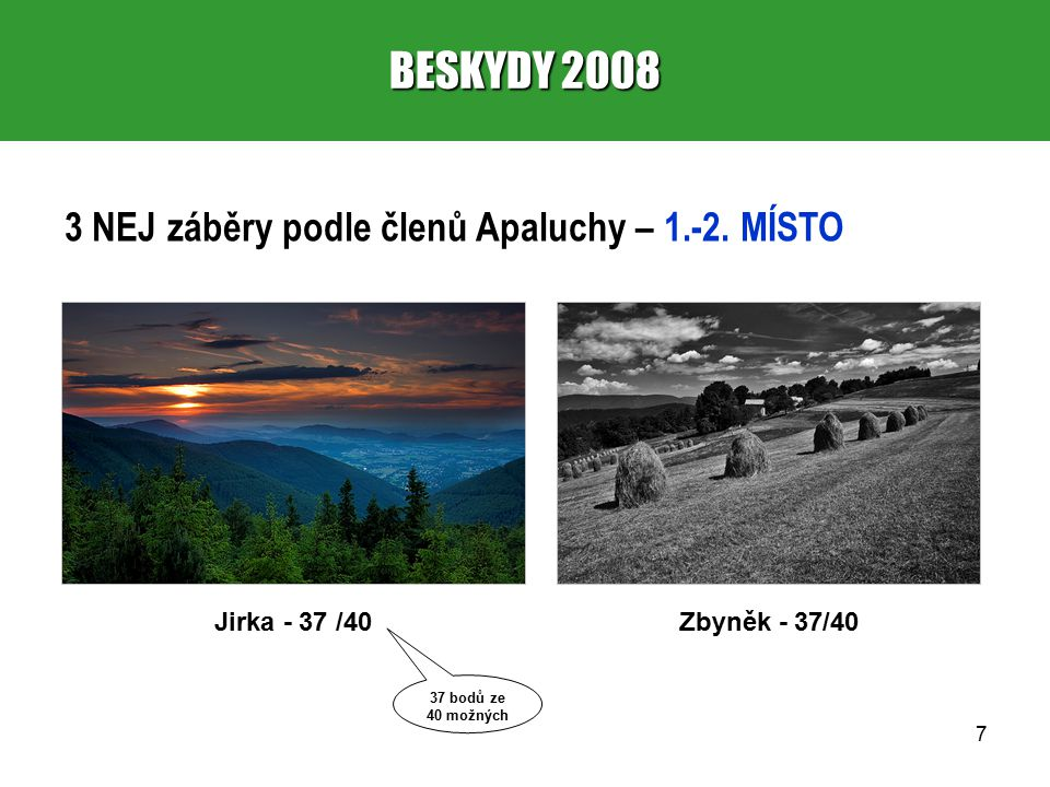 8 BESKYDY 2008 3 NEJ záběry podle členů Apaluchy – 3. MÍSTO Jirka - 36/40