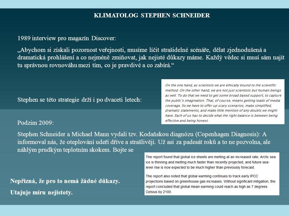 """KLIMATOLOG STEPHEN SCHNEIDER 1989 interview pro magazín Discover: """"Abychom si získali pozornost veřejnosti, musíme líčit strašidelné scénáře, dělat zjednodušená a dramatická prohlášení a co nejméně zmiňovat, jak nejisté důkazy máme."""