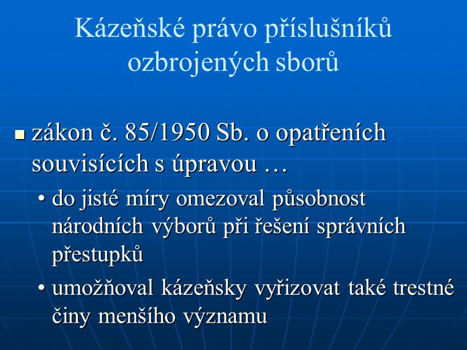 Kázeňské právo příslušníků ozbrojených sborů zákon č. 85/1950 Sb. o opatřeních souvisících s úpravou … zákon č. 85/1950 Sb. o opatřeních souvisících s