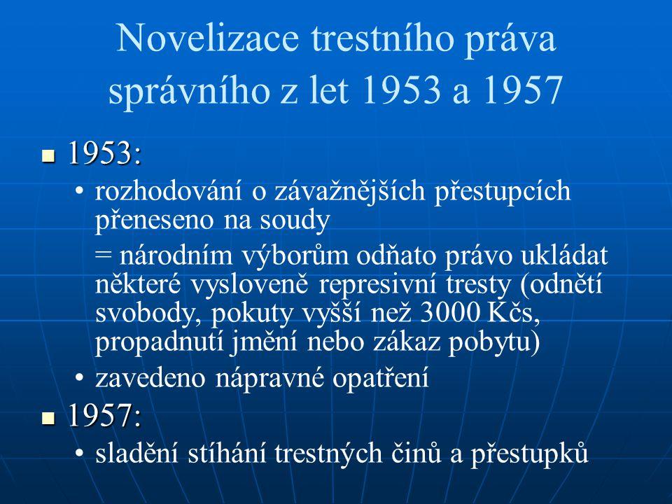 Novelizace trestního práva správního z let 1953 a 1957 1953: 1953: rozhodování o závažnějších přestupcích přeneseno na soudy = národním výborům odňato