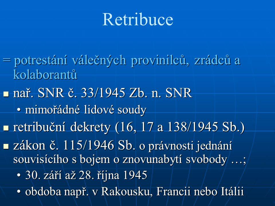 Retribuce = potrestání válečných provinilců, zrádců a kolaborantů nař. SNR č. 33/1945 Zb. n. SNR nař. SNR č. 33/1945 Zb. n. SNR mimořádné lidové soudy