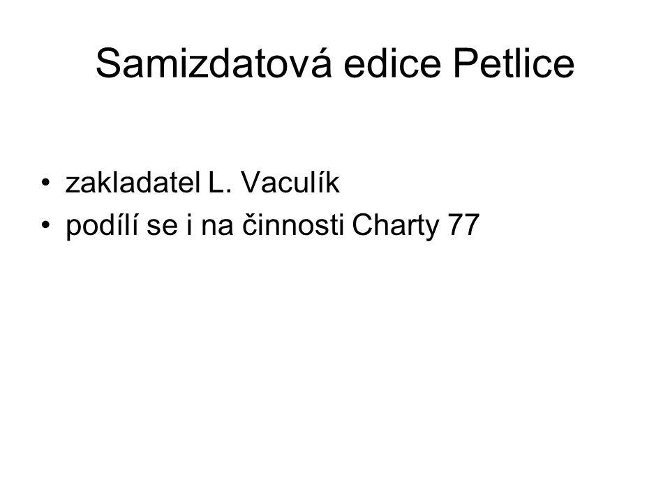 Samizdatová edice Petlice zakladatel L. Vaculík podílí se i na činnosti Charty 77