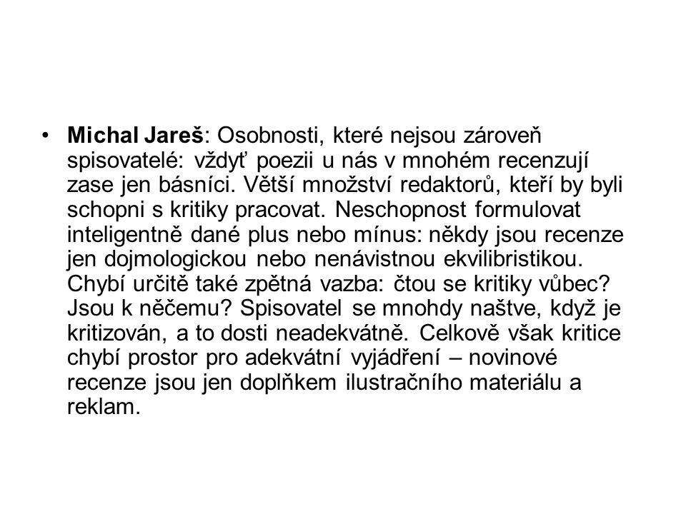 Michal Jareš: Osobnosti, které nejsou zároveň spisovatelé: vždyť poezii u nás v mnohém recenzují zase jen básníci.