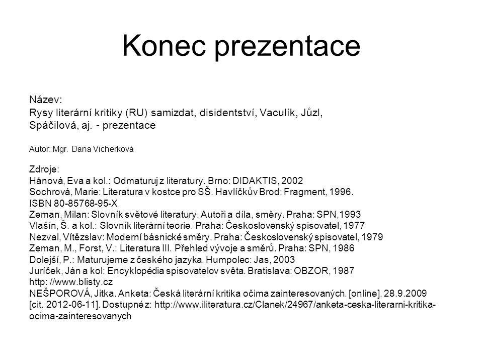 Konec prezentace Název: Rysy literární kritiky (RU) samizdat, disidentství, Vaculík, Jůzl, Spáčilová, aj.