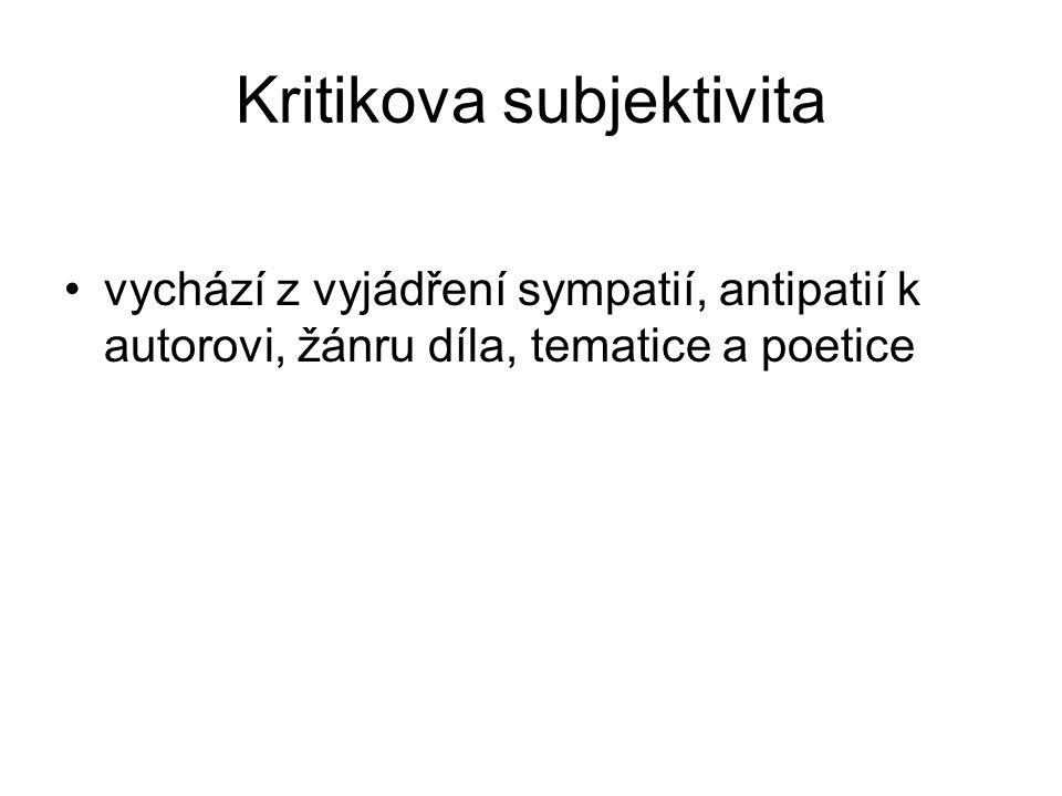 Kritikova subjektivita vychází z vyjádření sympatií, antipatií k autorovi, žánru díla, tematice a poetice