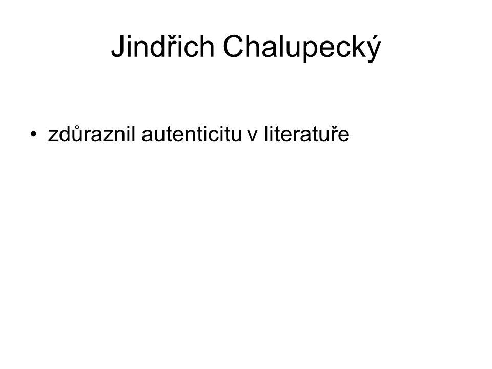 Jindřich Chalupecký zdůraznil autenticitu v literatuře