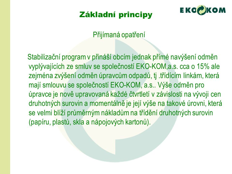 Přijímaná opatření Stabilizační program v přináší obcím jednak přímé navýšení odměn vyplývajících ze smluv se společností EKO-KOM,a.s. cca o 15% ale z