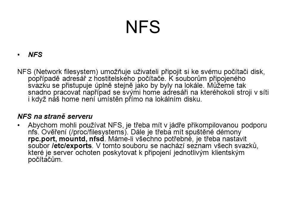 NFS NFS (Network filesystem) umožňuje uživateli připojit si ke svému počítači disk, popřípadě adresář z hostitelskeho počítače. K souborům připojeného