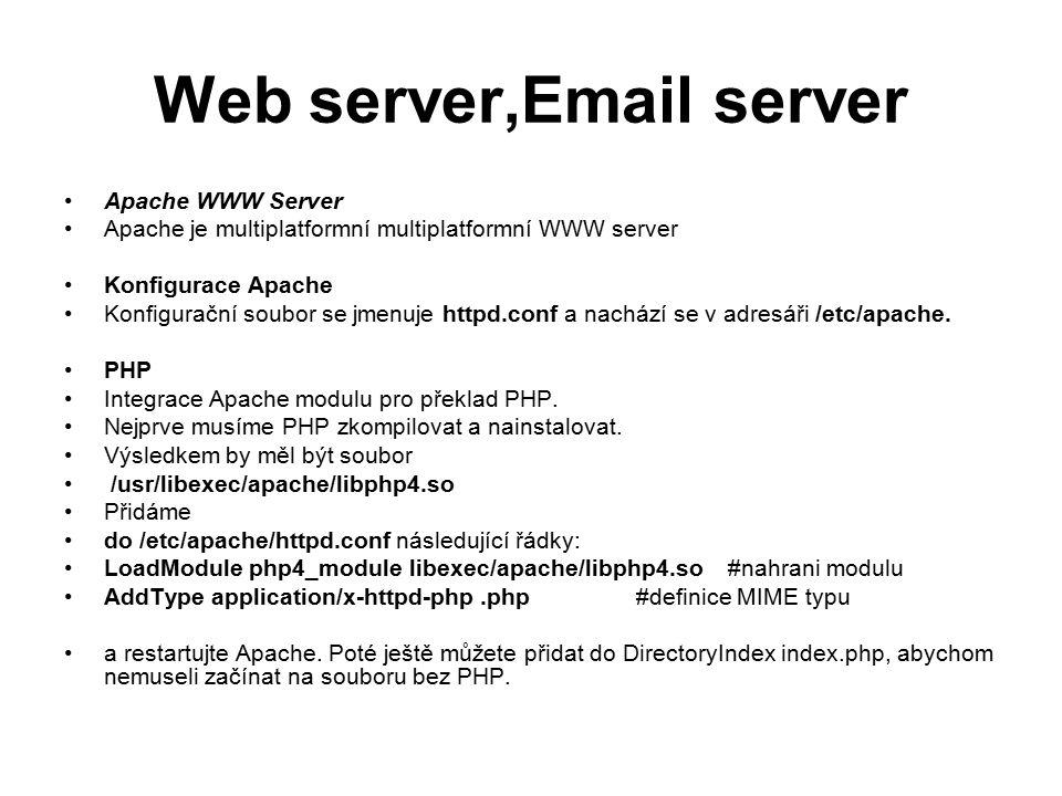 Web server,Email server Apache WWW Server Apache je multiplatformní multiplatformní WWW server Konfigurace Apache Konfigurační soubor se jmenuje httpd.conf a nachází se v adresáři /etc/apache.