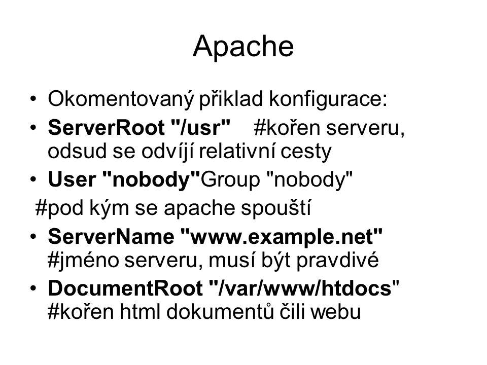Apache Okomentovaný přiklad konfigurace: ServerRoot /usr #kořen serveru, odsud se odvíjí relativní cesty User nobody Group nobody #pod kým se apache spouští ServerName www.example.net #jméno serveru, musí být pravdivé DocumentRoot /var/www/htdocs #kořen html dokumentů čili webu