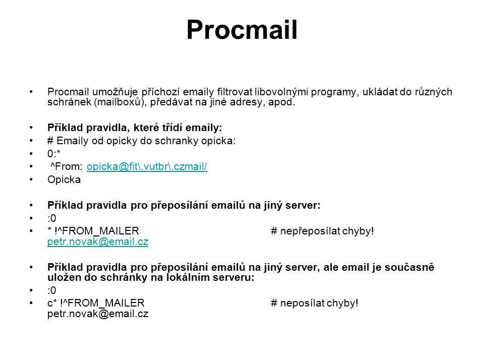 Procmail Procmail umožňuje příchozí emaily filtrovat libovolnými programy, ukládat do různých schránek (mailboxů), předávat na jiné adresy, apod.