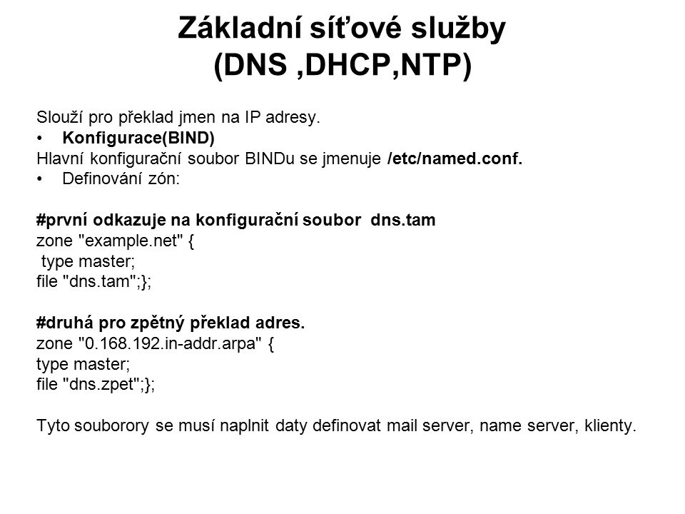 DNS file dns.tam ; #časové prodlevy pro refresh,reconect a jiné $TTL 1w @ IN SOA server.example.net.