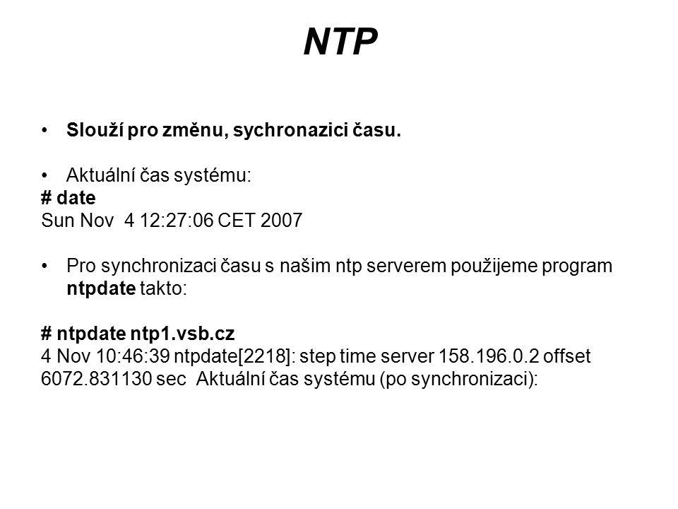NTP Slouží pro změnu, sychronazici času. Aktuální čas systému: # date Sun Nov 4 12:27:06 CET 2007 Pro synchronizaci času s našim ntp serverem použijem