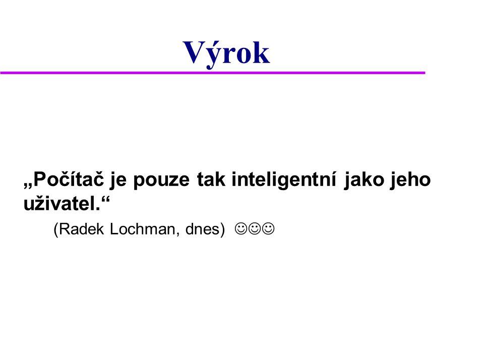 """Výrok """"Počítač je pouze tak inteligentní jako jeho uživatel."""" (Radek Lochman, dnes)"""