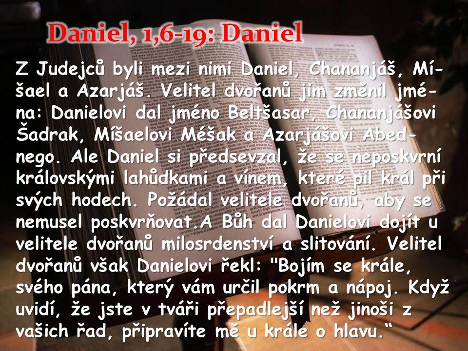 Z Judejců byli mezi nimi Daniel, Chananjáš, Mí- šael a Azarjáš.