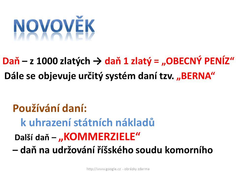 """http://www.google.cz - obrázky zdarma Daň – z 1000 zlatých → daň 1 zlatý = """"OBECNÝ PENÍZ"""" Dále se objevuje určitý systém daní tzv. """"BERNA"""" Používání d"""