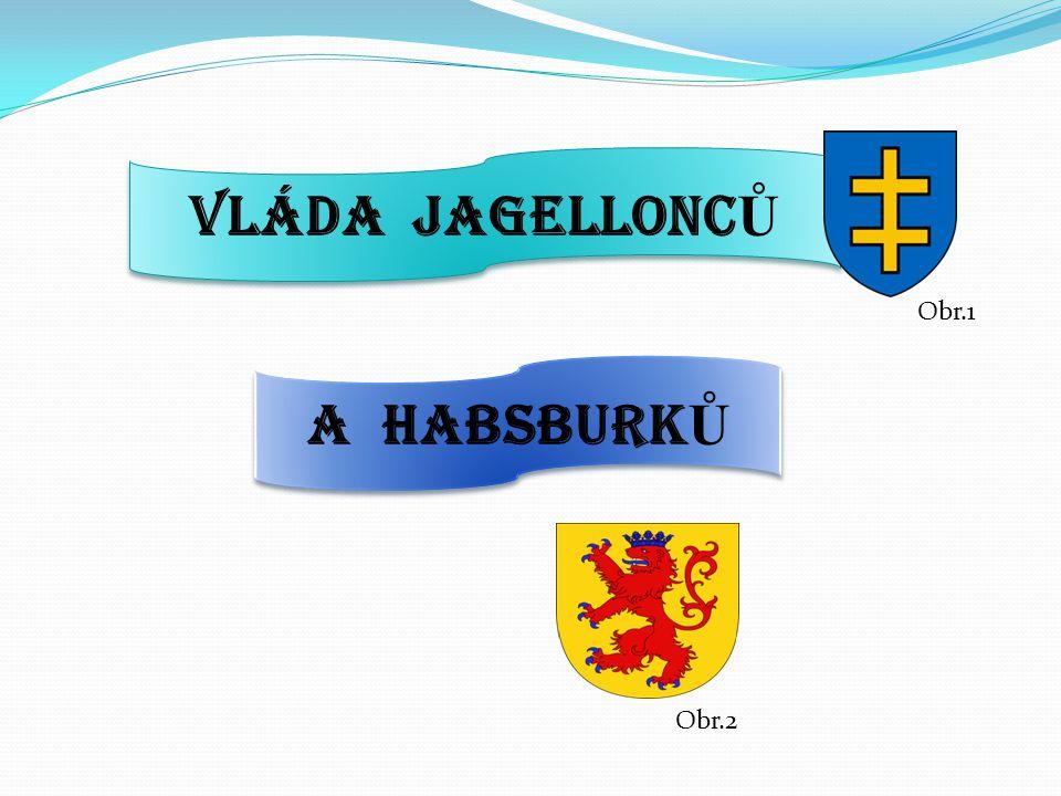 VLÁDA JAGELLONC Ů A HABSBURK Ů Obr.1 Obr.2