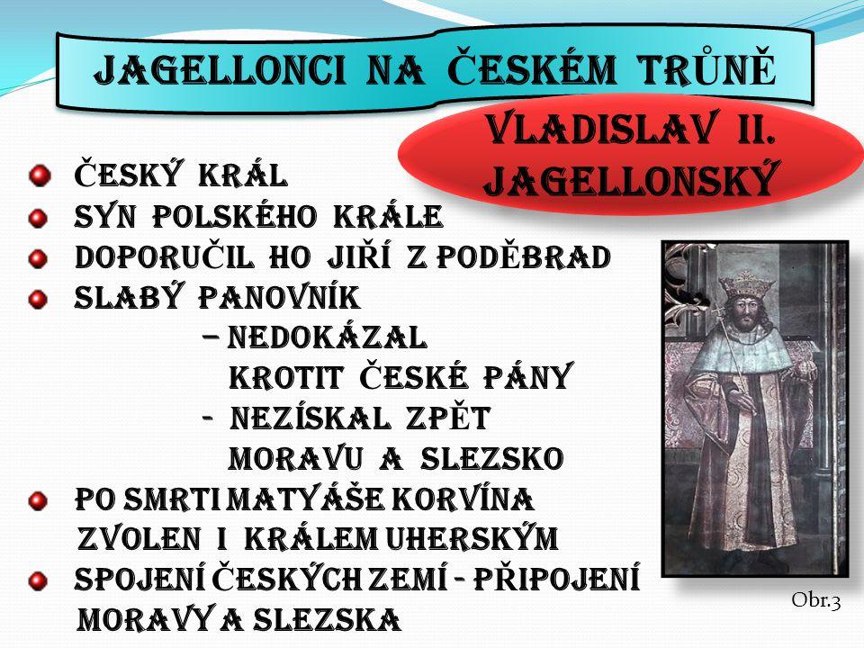 JAGELLONCI NA Č ESKÉM TR Ů N Ě VLADISLAV ii.