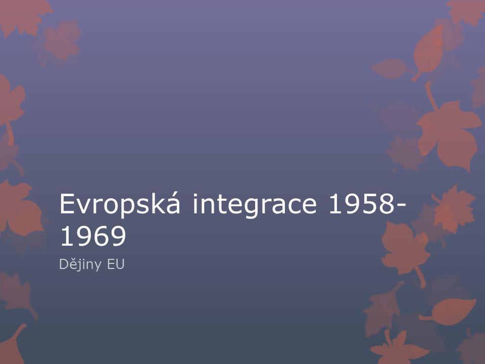 Evropská integrace 1958- 1969 Dějiny EU