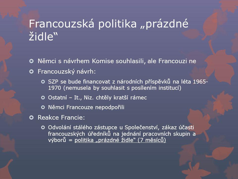 """Francouzská politika """"prázdné židle  Němci s návrhem Komise souhlasili, ale Francouzi ne  Francouzský návrh:  SZP se bude financovat z národních příspěvků na léta 1965- 1970 (nemusela by souhlasit s posílením institucí)  Ostatní – It., Niz."""