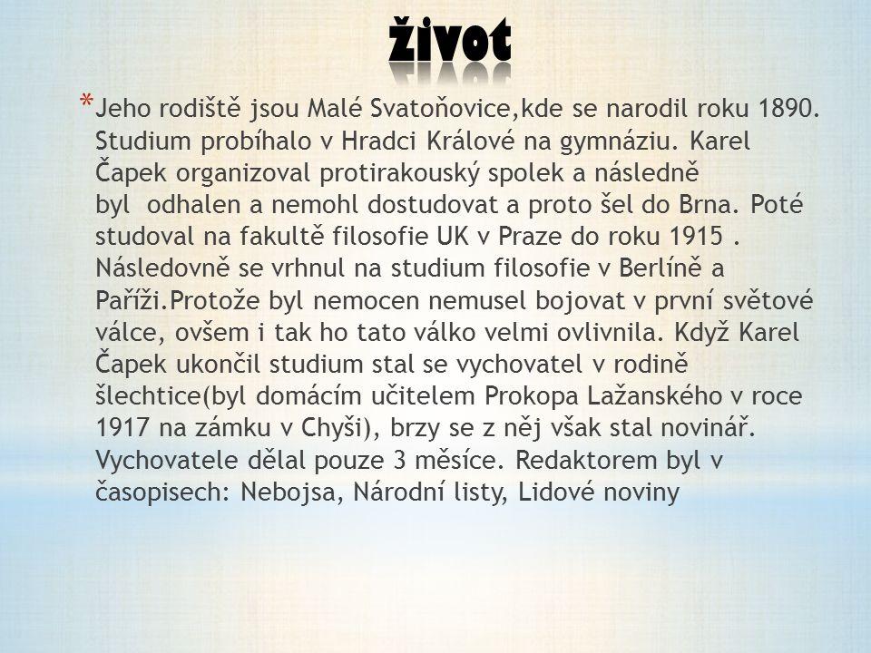 * Jeho rodiště jsou Malé Svatoňovice,kde se narodil roku 1890. Studium probíhalo v Hradci Králové na gymnáziu. Karel Čapek organizoval protirakouský s
