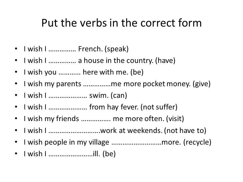 Put the verbs in the correct form I wish I …………… French.