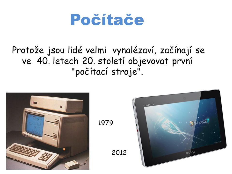 Počítače Protože jsou lidé velmi vynalézaví, začínají se ve 40. letech 20. století objevovat první