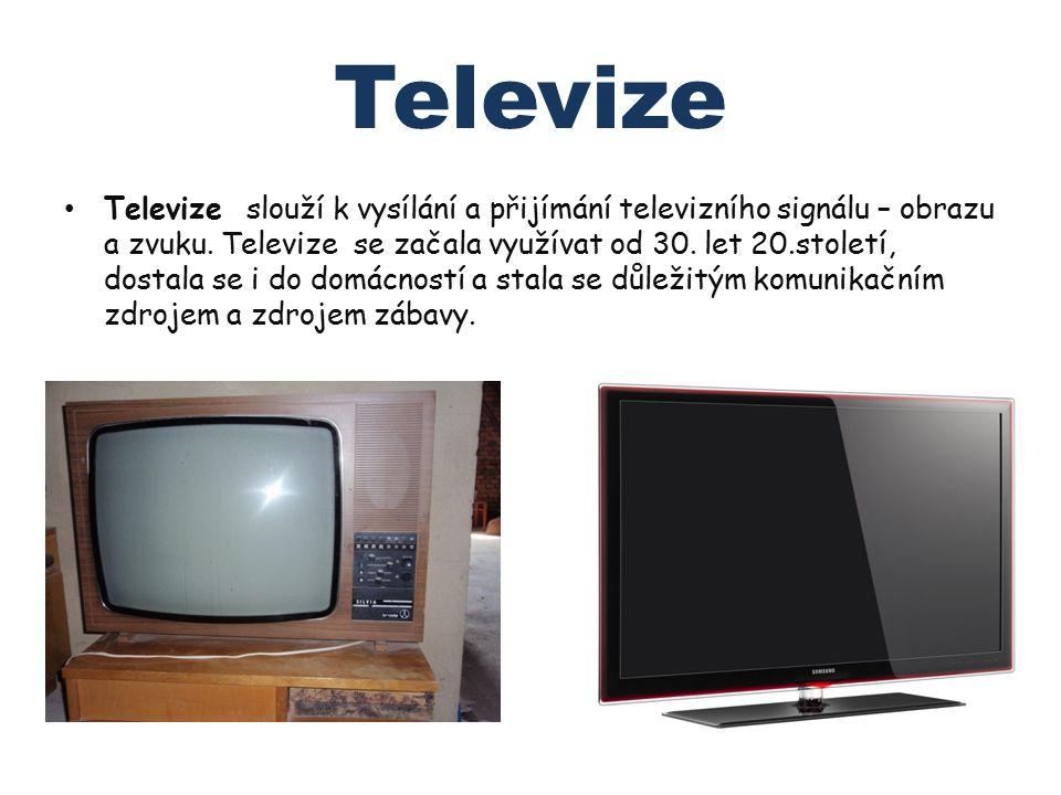 Televize Televize slouží k vysílání a přijímání televizního signálu – obrazu a zvuku. Televize se začala využívat od 30. let 20.století, dostala se i