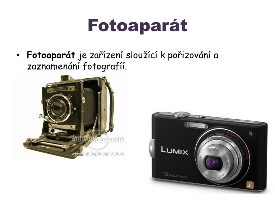 Fotoaparát Fotoaparát je zařízení sloužící k pořizování a zaznamenání fotografíí.